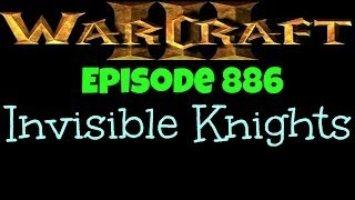 Warcraft 3 - Invisible Knights [Ep 886]