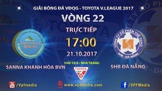 FULL   SANNA KHÁNH HÒA BVN vs SHB ĐÀ NẴNG   VÒNG 22 TOYOTA V LEAGUE 2017