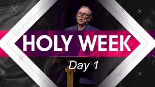 Holy Week Focus: Day 1