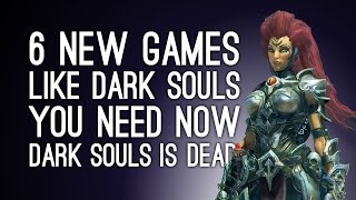 6 New Games Like Dark Souls You Need Now Dark Souls is Dead