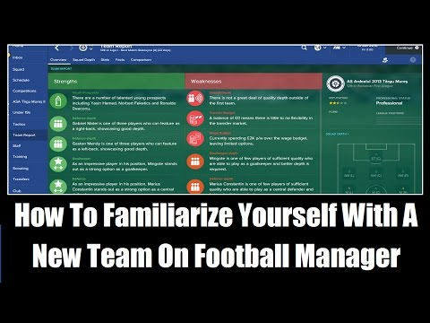 How To Familiarize Yourself With A New Team On Football Manager - Football Manager Tips