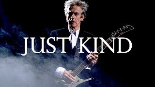 Twelfth Doctor Tribute | Just Kind