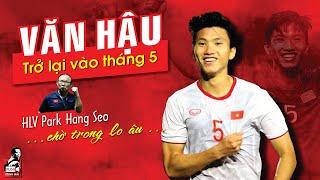 Văn Hậu trở lại vào tháng 5 - HLV Park Hang Seo lo vì mất Trọng Hoàng