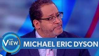 Michael Eric Dyson Talks National Anthem Protest, Kanye West's Comments On Slavery | The View