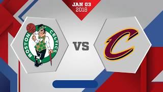 Cleveland Cavaliers vs. Boston Celtics - January 3, 2018