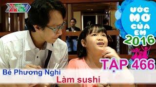 Học làm sushi cùng chú hiệp sĩ Mây - bé Phương Nghi | ƯỚC MƠ CỦA EM | Tập 466 | 09/10/2016