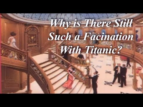 Why is there Still such a Fascination with the Titanic Disaster?
