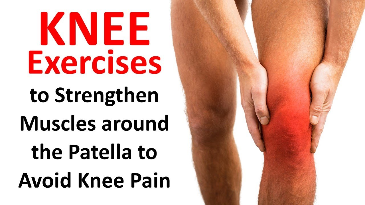 Knee Exercises To Strenghen Muscles Around The Patella To