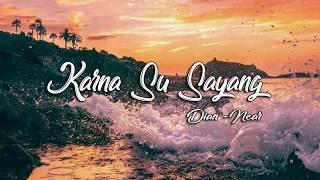 near karna su sayang  ft Dian Sorowea [ official lyric video ]