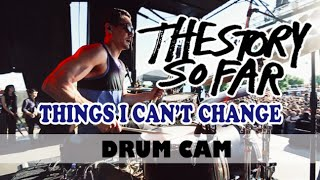 The Story So Far | Things I Can't Change | Drum Cam (LIVE)