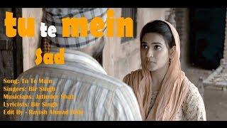 Tu Te Main - Sad Punjabi Song 2018 | Bir Singh | Amrinder Gill | Aditi Sharma | Golak Bugni