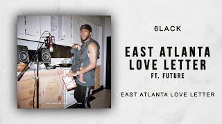 6LACK - East Atlanta Love Letter Ft. Future (East Atlanta Love Letter)