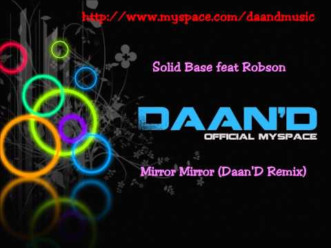 Solid Base feat Robson - Mirror Mirror (Daan'D Remix) HQ