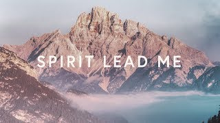 Spirit Lead Me (Lyrics) ~ Michael Ketterer & Influence Music