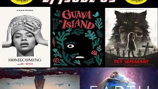 Episode 65 - Beyonce's 'Homecoming', Guava Island, Pet Sematary, The Curse of La Llorona, and...