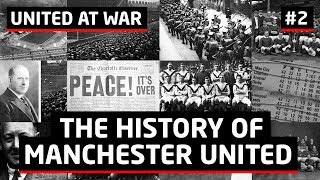 United At War! | Manchester United History Episode 2