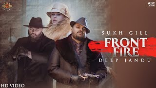FRONT FIRE – Sukh Gill Ft Deep Jandu Video HD