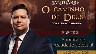 04/08/19 - Santuário o Caminho de Deus - Parte 2 - Sombra de realidade celestial - Pr. Adriano Camargo