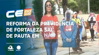 Reforma da previdência de Fortaleza sai de pauta em acordo com servidores