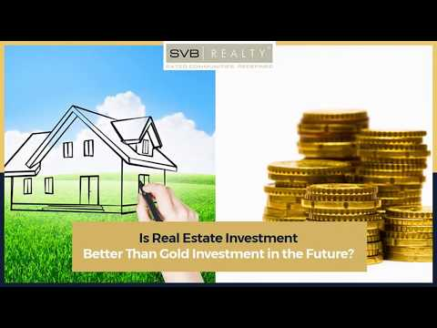 Is Real Estate Investment Better Than Gold Investment in the Future?