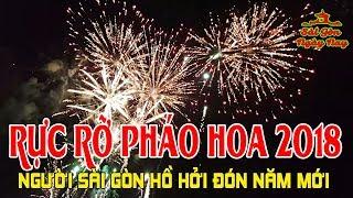 Trực Tiếp Bắn Pháo Hoa 2018 Tết Mậu Tuất Ở Sài Gòn | Việt Kiều thích thú