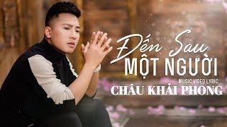 Đến Sau Một Người | Châu Khải Phong | Official Lyric Video