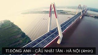 Đông Anh - Hà Nội trong 4 phút (qua cầu Nhật Tân)