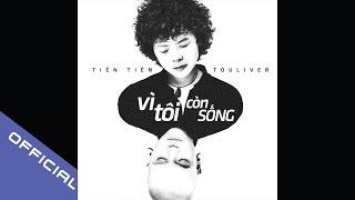 Tiên Tiên - Vì Tôi Còn Sống ft Touliver (Official Audio)