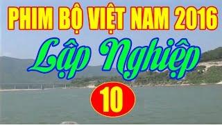 Lập Nghiệp - Tập 10 (Tập Cuối) | Phim Bộ Việt Nam 2016 Mới Hay Nhất