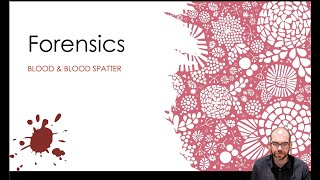 Blood & Blood Spatter (Chapter 8) - Forensic Science