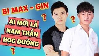 GÓC TRANH CÃI! BI MAX hay GIN TUẤN KIỆT, chàng trai nào mới xứng danh là NAM THẦN HỌC ĐƯỜNG?|FAST TV