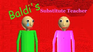 BALDI'S SUBSTITUTE TEACHER!!! | Baldi's Basics MOD