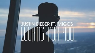 Justin Bieber ▲ Looking For You ft. Migos (video)