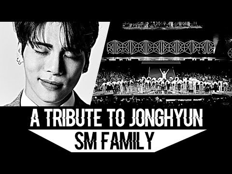 「A Tribute to Jonghyun; All SM Family 」― R.I.P 1990 - 2017