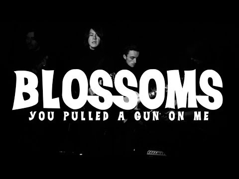 Blossoms - 'You Pulled A Gun On Me'