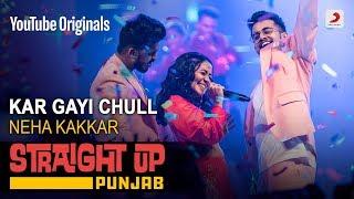 Kar Gayi Chul – Neha Kakkar – Straight Up Punjab