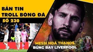 Bản tin Troll Bóng Đá số 230: Messi hóa Thanos búng tay đánh bay Liverpool