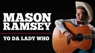 Mason Ramsey - Yo Da Lady Who
