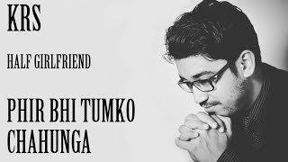 Phir Bhi Tumko Chahunga KARAOKE | Half Girlfriend | Arijit Singh | KRS