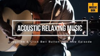 Relaxing Music :Acoustic guitar for work,sleep and study - Background Instrumental Music for Work