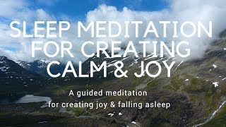SLEEP MEDITATION FOR CREATING CALM & JOY A guided meditation for sleep