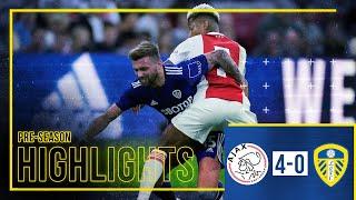 Pre-season Highlights: Ajax 4-0 Leeds United