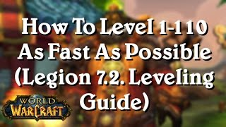 [WoW: Legion 7.2.] How To Level 1-110 As Fast As Possible (Updated 7.2. Char Leveling Guide)