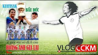 [TRỰC TIẾP] Vlog CCKM số 36. Bầu Đức, HLV Kiatisak và giấc mơ vô địch V-League của Hoàng Anh Gia Lai