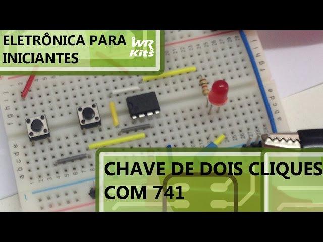 CHAVE DE DOIS CLIQUES COM 741 | Eletrônica para Iniciantes #064