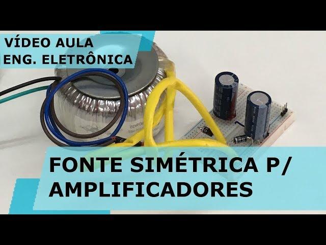 FONTE SIMÉTRICA PARA AMPLIFICADOR DE ÁUDIO | Vídeo Aula #250