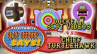 ★ GAME SHOW LIVE! ✦ SLOT SURVEY... SAYS! ✦ DOCKFAM SLOT VIDEOS vs - CHIEF TURTLEHAWK #SlotFamily