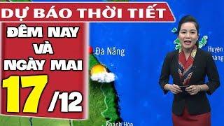 Dự báo thời tiết hôm nay và ngày mai 17/12 | Dự báo thời tiết đêm nay mới nhất
