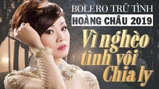 BOLERO HOÀNG CHÂU 2019 - Tuyệt Phẩm Vừa Nghe Vừa Lau Nước Mắt - VÌ NGHÈO TÌNH VỘI CHIA LY