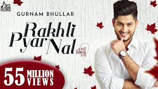 Rakhli Pyar Naal(Full HD)●Gurnam Bhullar Ft MixSingh●New Punjabi Songs 2016●Latest Punjabi Song 2016